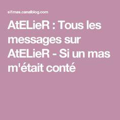 AtELieR : Tous les messages sur AtELieR - Si un mas m'était conté