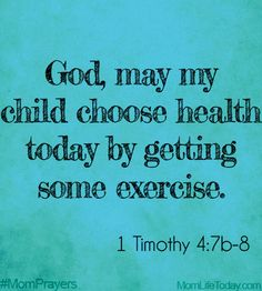 God, may my child choose health today by getting some exercise. Prayer For My Son, Prayer For Parents, Praying For Your Family, Prayer For My Children, Prayer Scriptures, Faith Prayer, Bible Verses, Mom Prayers, Prayer Times