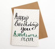 birthday card. happy birthday you handsome man. hand lettered. blank inside. emerald green. husband. boyfriend. recycled paper.