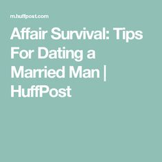 Affair Survival: Tips For Dating a Married Man | HuffPost