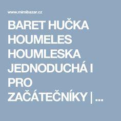 BARET HUČKA HOUMELES HOUMLESKA JEDNODUCHÁ I PRO ZAČÁTEČNÍKY   Mimibazar.cz