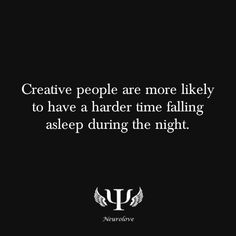 psych-facts:    Creative people are more likely to have a harder time falling asleep during the night.