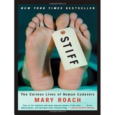 Stiff - Curious Lives Of Human Cadavers: Mary Roach ... simply fascinating and hilarious.  And sort of icky too.  Non-fiction to boot.
