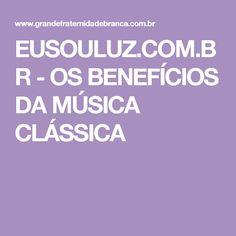 EUSOULUZ.COM.BR - OS BENEFÍCIOS DA MÚSICA CLÁSSICA