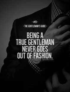 Rule #51: Being a true gentleman never goes out of fashion. #guide #gentleman