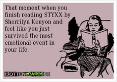 Exactly how i felt when i read Sherrilyn Kenyon's Styxx... it has become my favorite fictional novel❤️