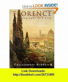 Florence (9780140166446) Christopher Hibbert , ISBN-10: 0140166440  , ISBN-13: 978-0140166446 ,  , tutorials , pdf , ebook , torrent , downloads , rapidshare , filesonic , hotfile , megaupload , fileserve