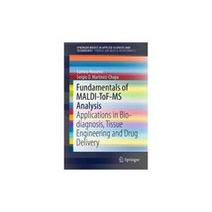 Fundamentals of Maldi-tof-ms Analysis : Applications in Bio-diagnosis, Tissue Engineering and Drug