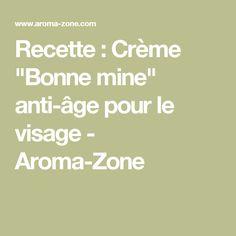 """Recette : Crème """"Bonne mine"""" anti-âge pour le visage - Aroma-Zone"""