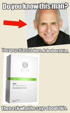 Dr. Daniel Amen is one of the most influential mental health experts and advocates in the world. Google Dr. Daniel Amen and Nerium EHT. Then watch this: mchappelle.buyneriumeht.com. If you are psychiatrist or know one, you need to look into this. If you have a brain, you need Nerium EHT.