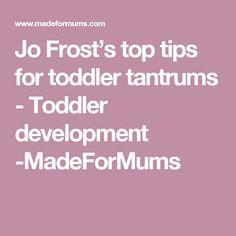 Jo Frost's top tips for toddler tantrums - Toddler development -MadeForMums