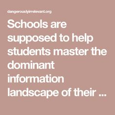 Schools are supposed to help students master the dominant information landscape of their time