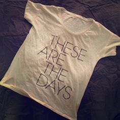 """J Crew Collector Tee """"These are the days"""" Tee.  So cute, but I have 2 :) very relaxed fit J. Crew Tops Tees - Short Sleeve"""