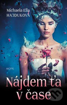 Martinus.sk > Knihy: Nájdem ťa v čase (Michaela Ella Hajduková)