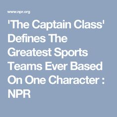 'The Captain Class' Defines The Greatest Sports Teams Ever Based On One Character : NPR