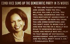 """""""Condoleezza Rice sums up The Democratic Party In 75 Words! Condoleezza Rice, Out Of Touch, Conservative Politics, The Victim, Victim Mentality, Democratic Party, Way Of Life, Great Quotes, Clever Quotes"""