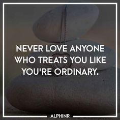 Never love anyone who treats you like you're ordinary. at Alphinr Indian Beauty, Instagram Story, Crushes, Thoughts, Love, Quotes, Amor, Quotations, Qoutes
