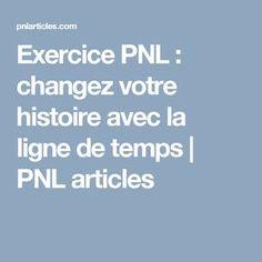 Exercice PNL : changez votre histoire avec la ligne de temps | PNL articles