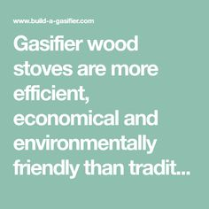 Gasifier wood stoves are more efficient, economical and environmentally friendly than traditional wood or dung stoves.