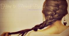 How to French Braid Your Own Hair for Beginners, step by step, Hair Tutorial Video for Medium Long Hair .