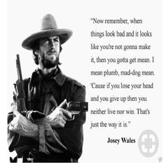 Outlaw Josey Wales Quotes pin on misc Outlaw Josey Wales Quotes. Here is Outlaw Josey Wales Quotes for you. Outlaw Josey Wales Quotes pin on the outlaw josey wales. Bad Quotes, Great Quotes, Quotes To Live By, Inspirational Quotes, Genius Quotes, Western Quotes, Cowboy Quotes, Quotable Quotes, Wisdom Quotes