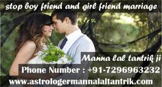 Stop boy friend and girl friend marriage my friend how to stop the marriage on the basis of Tantra and mantra of knowledge to solve problems or problems related to the possible or difficult.