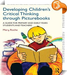 Developing Children's Critical Thinking through Picturebooks    ::  <P>This accessible text will show students and class teachers how they can enable their pupils to become critical thinkers through the medium of picturebooks. By introducing children to the notion of making-meaning together through thinking and discussion, Roche focuses on carefully chosen picturebooks as a stimulus for discussion, and shows how they can constitute an accessible, multimodal resource for adding to liter...