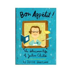 Bon Appetit! The Delicious Life of Julia Child - Jessie Hartland - First Edition