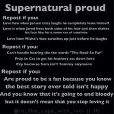 Supernatural proud. I would repin this an infinite number of times. This show is more than just a show it's part of  my life and part of me and i will carry it with me always.