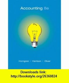 Accounting, Chapters 1-23, Complete Book (8th Edition) (9780136072973) Charles T. Horngren, Walter T. Harrison Jr., M. Suzanne Oliver , ISBN-10: 0136072976  , ISBN-13: 978-0136072973 ,  , tutorials , pdf , ebook , torrent , downloads , rapidshare , filesonic , hotfile , megaupload , fileserve