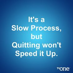 Don't Give up. We have to keep working at it, one day at a time! #WeWontQuit
