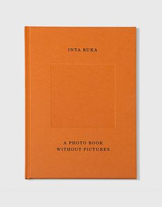 Inta Ruka. A photo book without pictures.