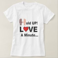 Hold Up LOVE A Minute T-Shirts