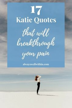 17 Powerful Byron Katie Quotes That Will Nourish Your Soul, Climate change protest signs, Work Quotes, Change Quotes, Wisdom Quotes, Life Quotes, Attitude Quotes, Quotes Quotes, Byron Katie, Emotional Pain, Emotional Healing