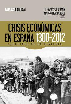 Crisis económicas en España : 1300-2012 : lecciones de la historia / Francisco Comín, Mauro Hernández (Eds.) - http://fama.us.es/record=b2507192~S5*spi