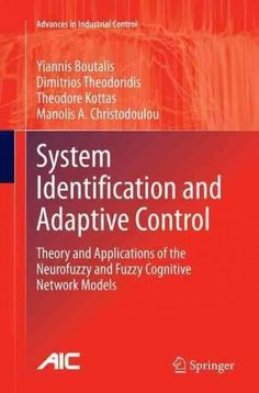 System Identification and Adaptive Control: Theory and Applications of the Neurofuzzy and Fuzzy Cognitive Network...