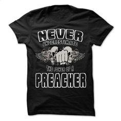 NEVER UNDERESTIMATE THE POWER OF Preacher – Awesome Job T Shirt, Hoodie, Sweatshirts - custom hoodies #fashion #style