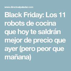 Black Friday: Los 11 robots de cocina que hoy te saldrán mejor de precio que ayer (pero peor que mañana)