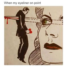When my eyeliner is on point