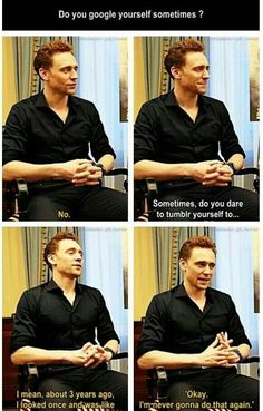 Just imagine Tom reading dirty fanfiction<--or finding the dirty fanart of him and his costars...