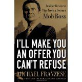 I'll Make You an Offer You Can't Refuse: Insider Business Tips from a Former Mob Boss (NelsonFree) (Hardcover)By Michael Franzese