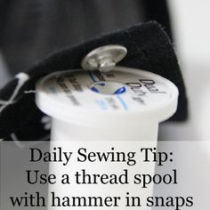 #DailySewingTip - use a thread spool when installing hammer in snaps.