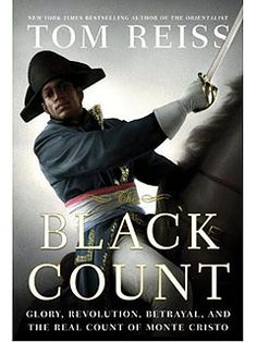 'The Black Count: Glory, Revolution, Betrayal and the Real Count of Monte Cristo' by Tom Reiss tells the story of the real-life inspiration behind The Count of Monte Cristo and The Three Musketeers: the father of famed French author Alexandre Dumas. Born in Haiti to a black slave and a French nobleman, Alex Dumas grew up to become the greatest general in Napoleon's army and the most forgotten hero in history.
