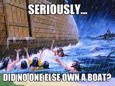 Atheism, Religion, God is Imaginary, Noah's Ark, Flood. Seriously did no one else own a boat?