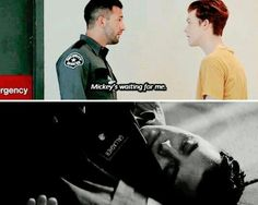 I have to go Mickey's waiting for me Shameless Scenes, Shameless Mickey And Ian, Shameless Tv Show, Ian And Mickey, Fantastic Show, Cameron Monaghan, Tv Couples, Tough Love, Parks N Rec