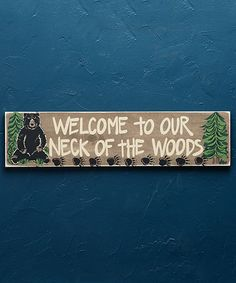 Look what I found on #zulily! 'Welcome To Our Neck of the Woods' Wall Sign #zulilyfinds