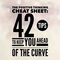 The Positive Thinking Cheat Sheet: 42 Tips to Keep You Ahead of the Curve Positive Living, Positive Mind, Positive Words, Positive Thoughts, Positive Vibes, Positive Quotes, Positive Thinking Tips, Power Of Positivity, Writing Quotes