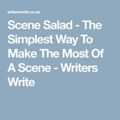 Scene Salad - The Simplest Way To Make The Most Of A Scene - Writers Write