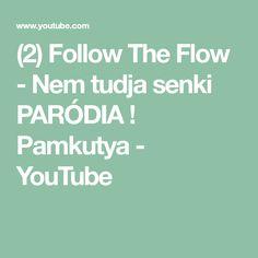 (2) Follow The Flow - Nem tudja senki PARÓDIA ! Pamkutya - YouTube