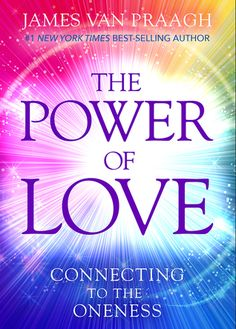 The Power of Love: Connecting to the Oneness by James Van Praagh. Read February 2017.